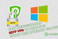 Trik Internet Gratis Menggunakan SSTP VPN di PC Windows