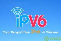 Cara Mengaktifkan IPv6 (Internet Protocol Versi 6) di Windows