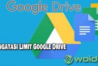 Bagaimana Cara Mengatasi Limit GoogleDrive
