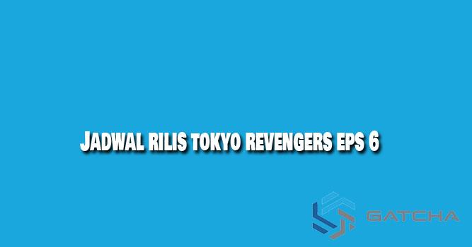 Kapan Tokyo Revengers Eps 6 Rilis