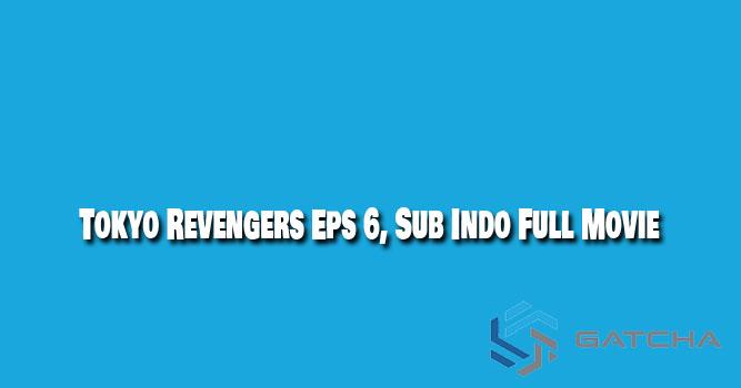 Tokyo Revengers Anime Episode 6 Sub Indo