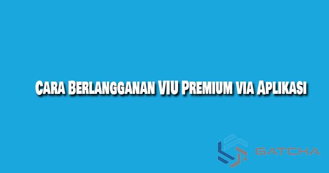 Cara Berlangganan VIU Premium via Aplikasi