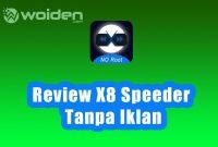 Review X8 Speeder Tanpa Iklan