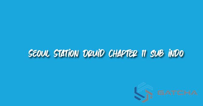 Seoul Station Druid Chapter 11 Bahasa Indonesia