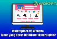 Marketplace Vs Website, Mana yang Harus Dipilih untuk Berjualan